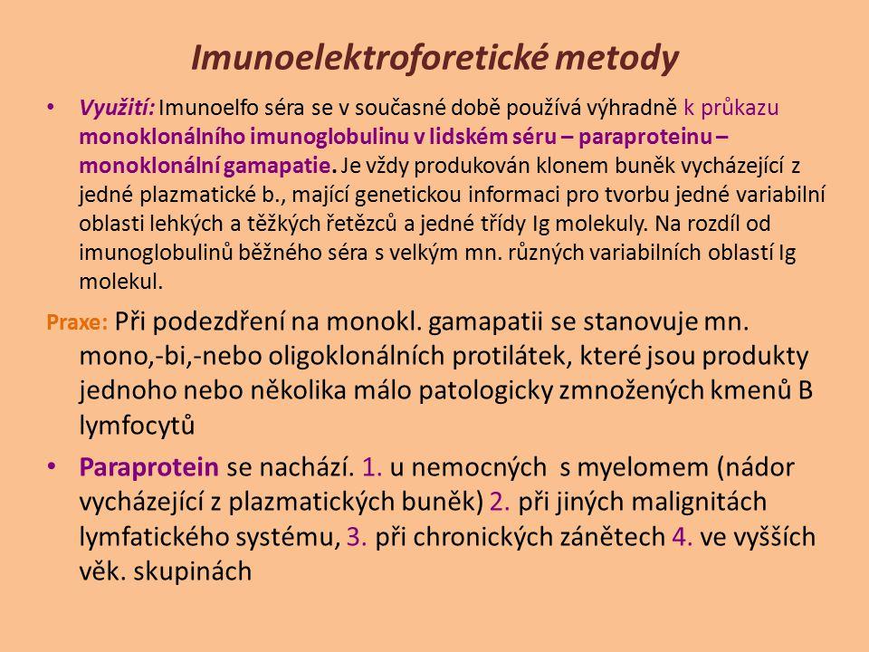 Imunoelektroforetické metody Využití: Imunoelfo séra se v současné době používá výhradně k průkazu monoklonálního imunoglobulinu v lidském séru – para