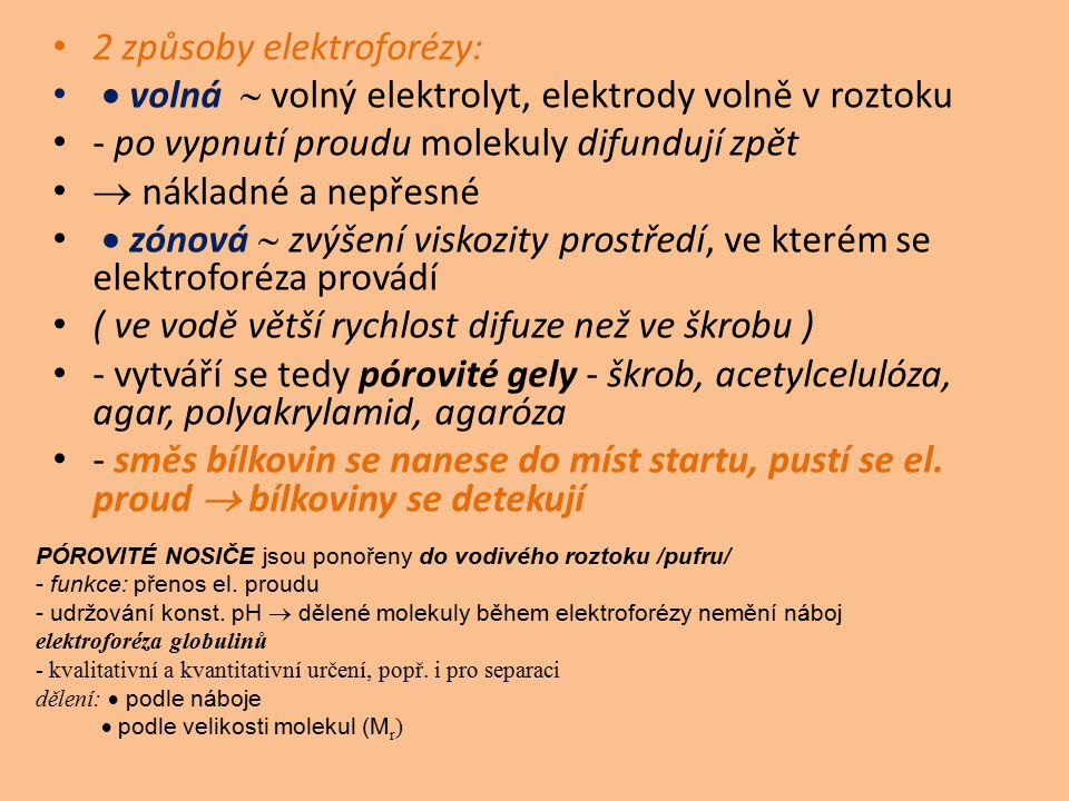 2 způsoby elektroforézy:  volná  volný elektrolyt, elektrody volně v roztoku - po vypnutí proudu molekuly difundují zpět  nákladné a nepřesné  zón