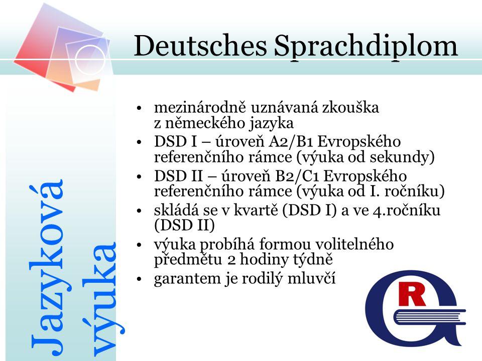 Deutsches Sprachdiplom mezinárodně uznávaná zkouška z německého jazyka DSD I – úroveň A2/B1 Evropského referenčního rámce (výuka od sekundy) DSD II –