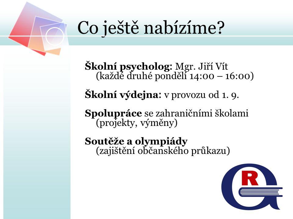 Co ještě nabízíme? Školní psycholog : Mgr. Jiří Vít (každé druhé pondělí 14:00 – 16:00) Školní výdejna : v provozu od 1. 9. Spolupráce se zahraničními