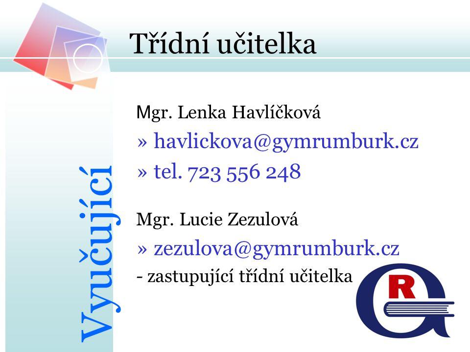 Třídní učitelka M gr. Lenka Havlíčková »havlickova@gymrumburk.cz »tel. 723 556 248 Mgr. Lucie Zezulová »zezulova@gymrumburk.cz - zastupující třídní uč