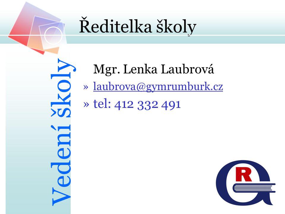 Ředitelka školy Mgr. Lenka Laubrová »laubrova@gymrumburk.cz »tel: 412 332 491 Vedení školy
