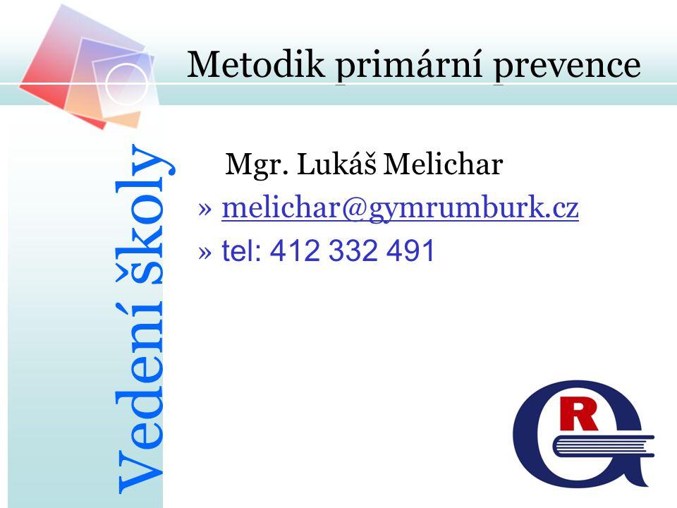 Metodik primární prevence Mgr. Lukáš Melichar »melichar@gymrumburk.cz » tel: 412 332 491 Vedení školy