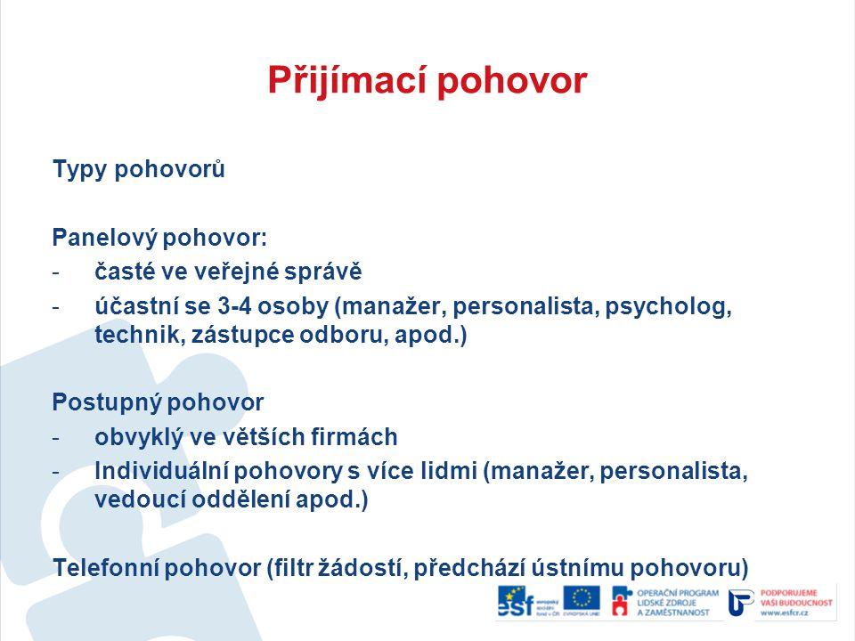 Přijímací pohovor Typy pohovorů Panelový pohovor: -časté ve veřejné správě -účastní se 3-4 osoby (manažer, personalista, psycholog, technik, zástupce