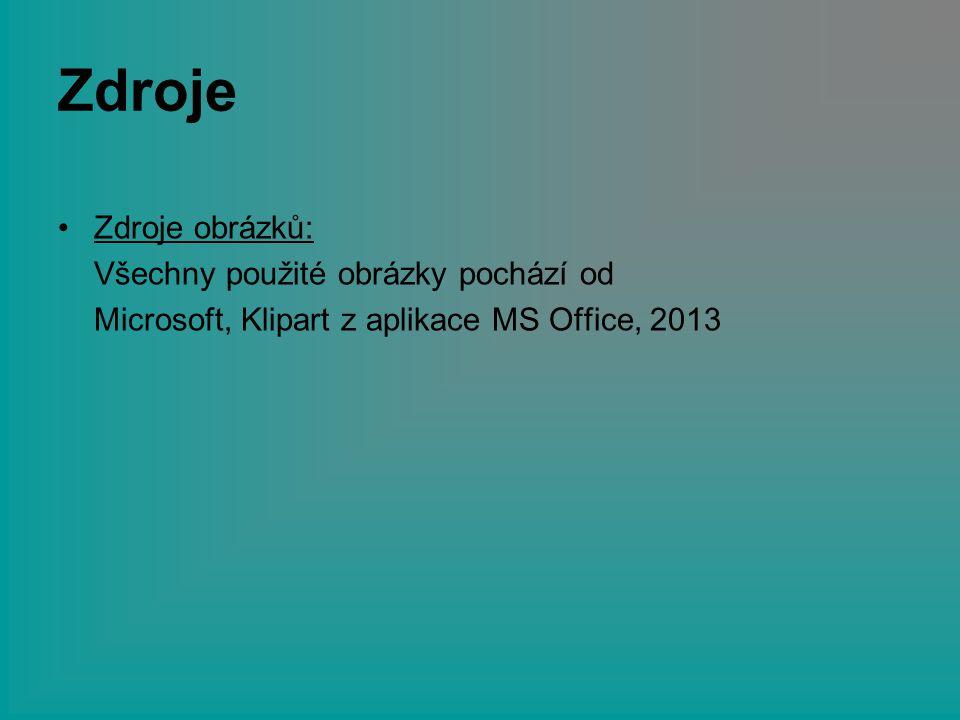 Zdroje Zdroje obrázků: Všechny použité obrázky pochází od Microsoft, Klipart z aplikace MS Office, 2013