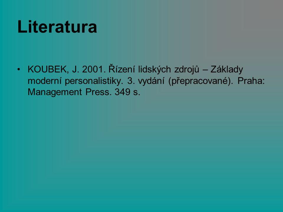 Literatura KOUBEK, J. 2001. Řízení lidských zdrojů – Základy moderní personalistiky. 3. vydání (přepracované). Praha: Management Press. 349 s.