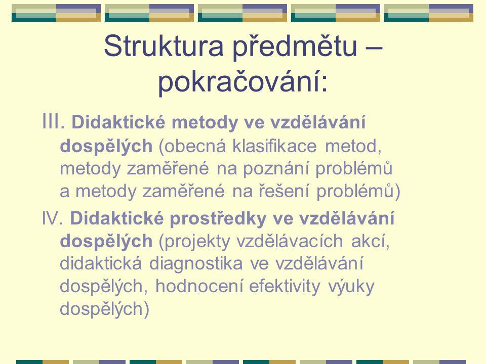 Struktura předmětu – pokračování: III. Didaktické metody ve vzdělávání dospělých (obecná klasifikace metod, metody zaměřené na poznání problémů a meto