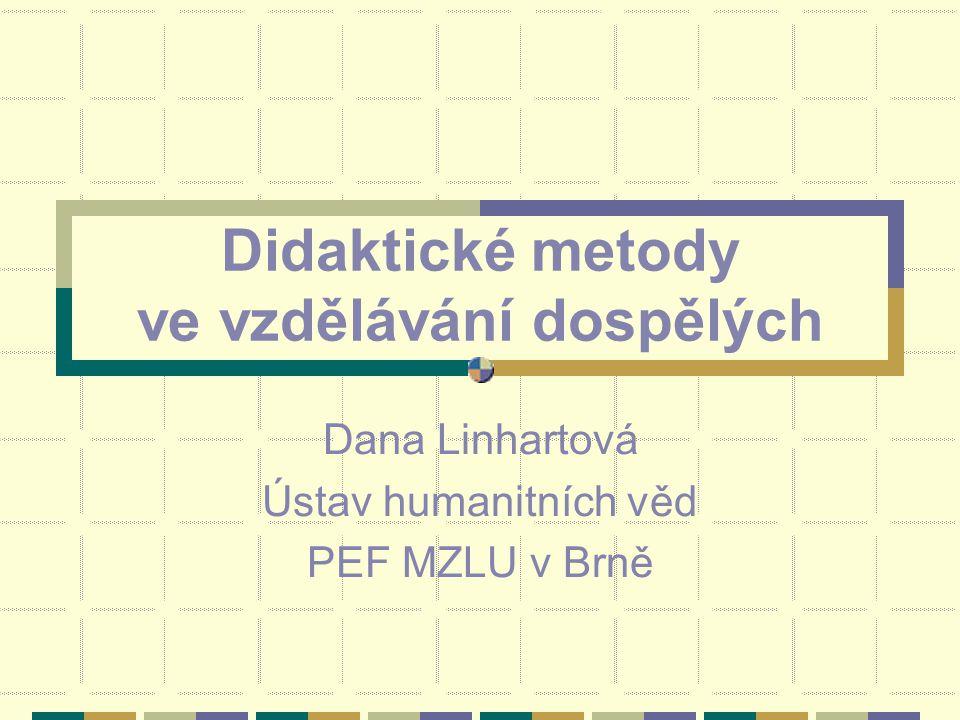 Didaktické metody ve vzdělávání dospělých Dana Linhartová Ústav humanitních věd PEF MZLU v Brně