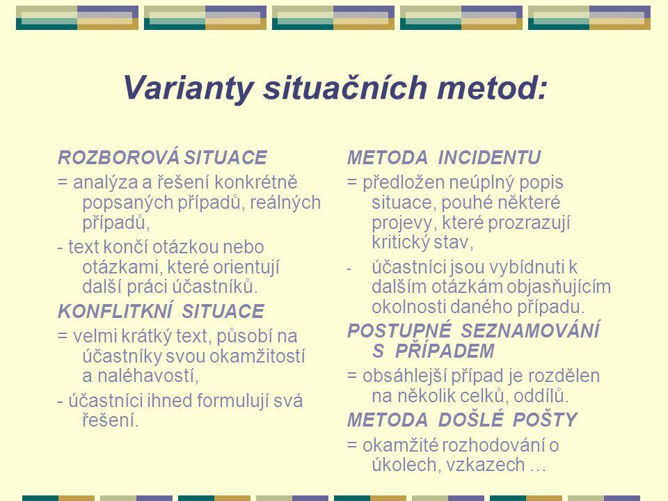 Varianty situačních metod: ROZBOROVÁ SITUACE = analýza a řešení konkrétně popsaných případů, reálných případů, - text končí otázkou nebo otázkami, kte