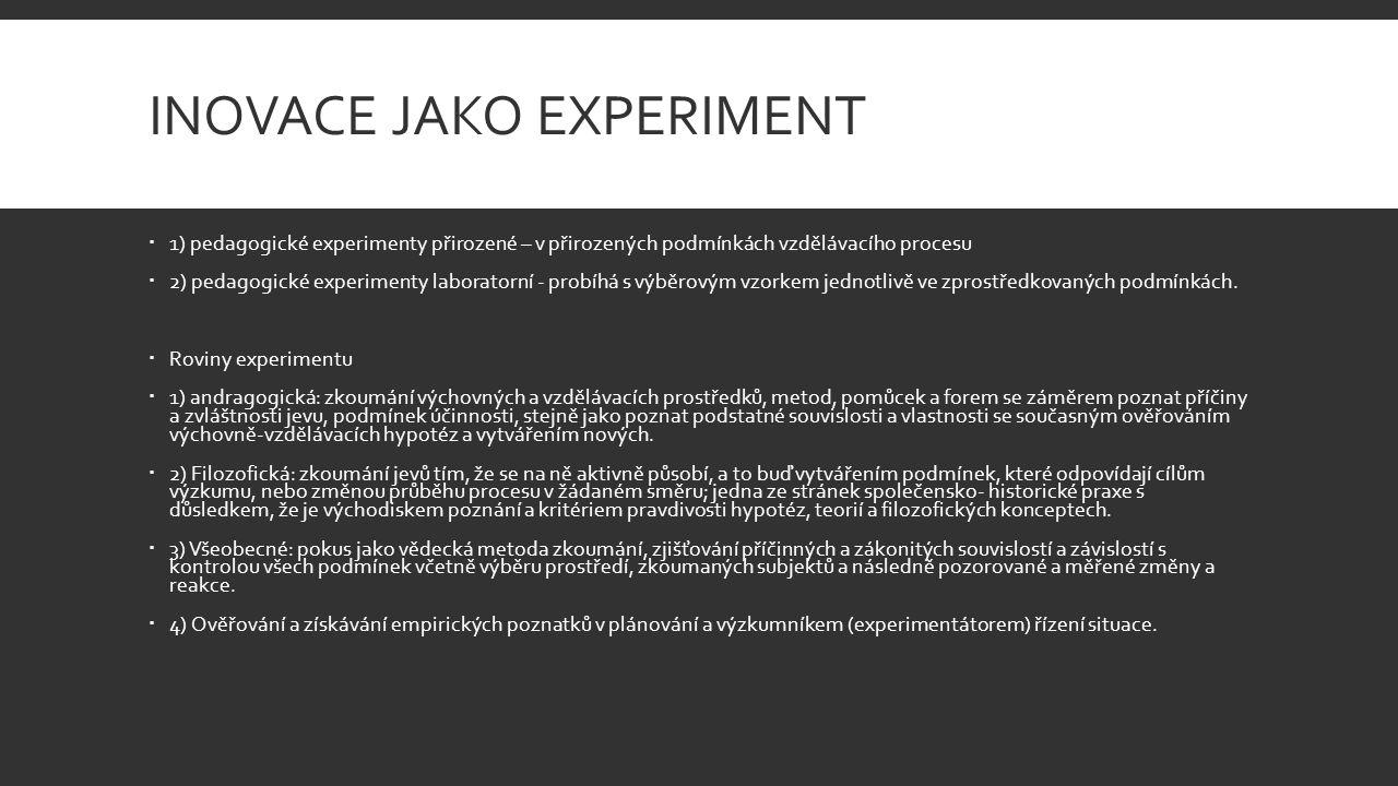 INOVACE JAKO EXPERIMENT  1) pedagogické experimenty přirozené – v přirozených podmínkách vzdělávacího procesu  2) pedagogické experimenty laboratorn