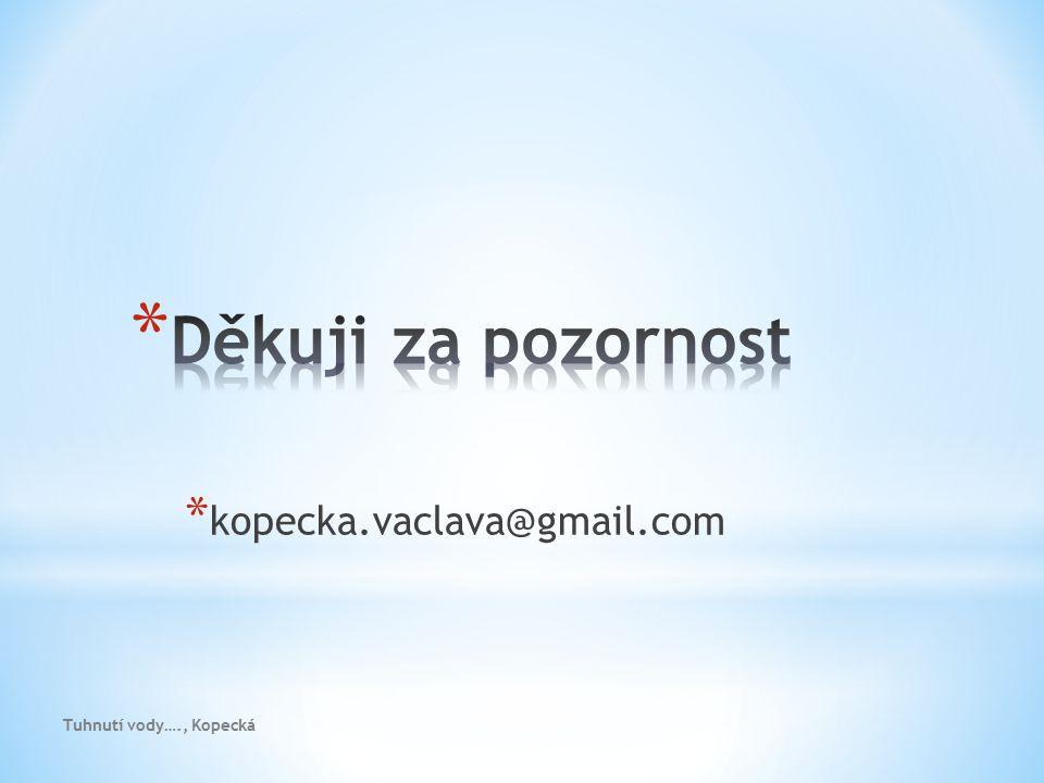 * kopecka.vaclava@gmail.com Tuhnutí vody…., Kopecká