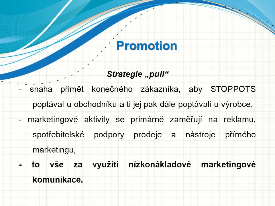 """Promotion Strategie """"pull"""" - snaha přimět konečného zákazníka, aby STOPPOTS poptával u obchodníků a ti jej pak dále poptávali u výrobce, - marketingov"""