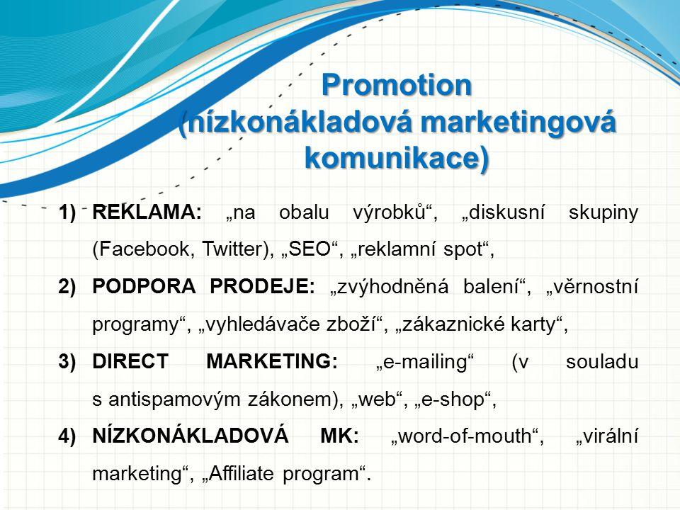 """Promotion (nízkonákladová marketingová komunikace) 1)REKLAMA: """"na obalu výrobků"""", """"diskusní skupiny (Facebook, Twitter), """"SEO"""", """"reklamní spot"""", 2)POD"""