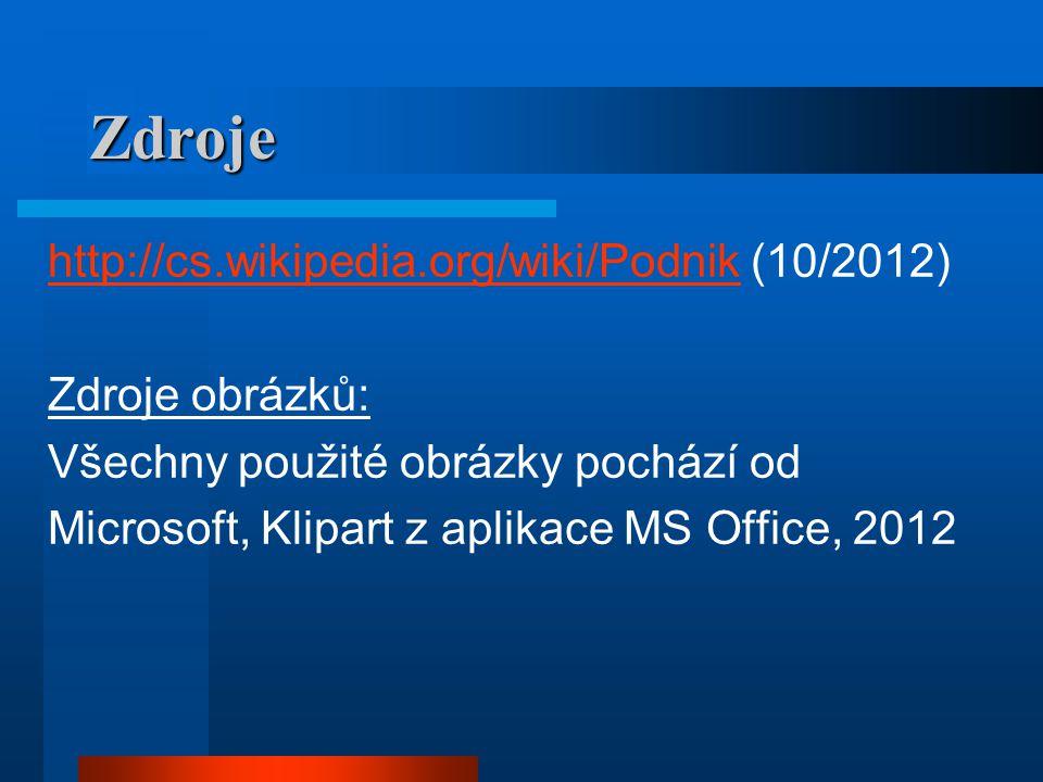 Zdroje http://cs.wikipedia.org/wiki/Podnikhttp://cs.wikipedia.org/wiki/Podnik (10/2012) Zdroje obrázků: Všechny použité obrázky pochází od Microsoft, Klipart z aplikace MS Office, 2012