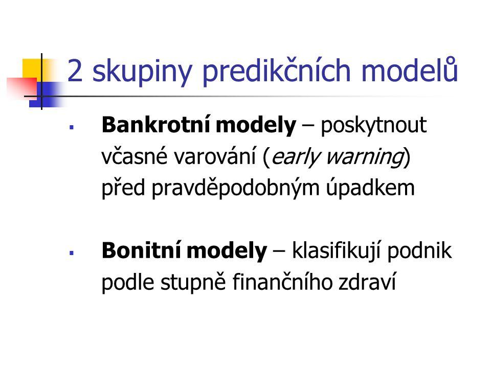 2 skupiny predikčních modelů  Bankrotní modely – poskytnout včasné varování (early warning) před pravděpodobným úpadkem  Bonitní modely – klasifikují podnik podle stupně finančního zdraví