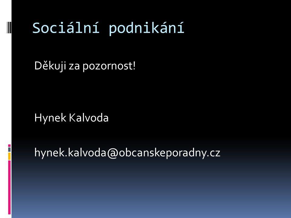 Sociální podnikání Děkuji za pozornost! Hynek Kalvoda hynek.kalvoda@obcanskeporadny.cz