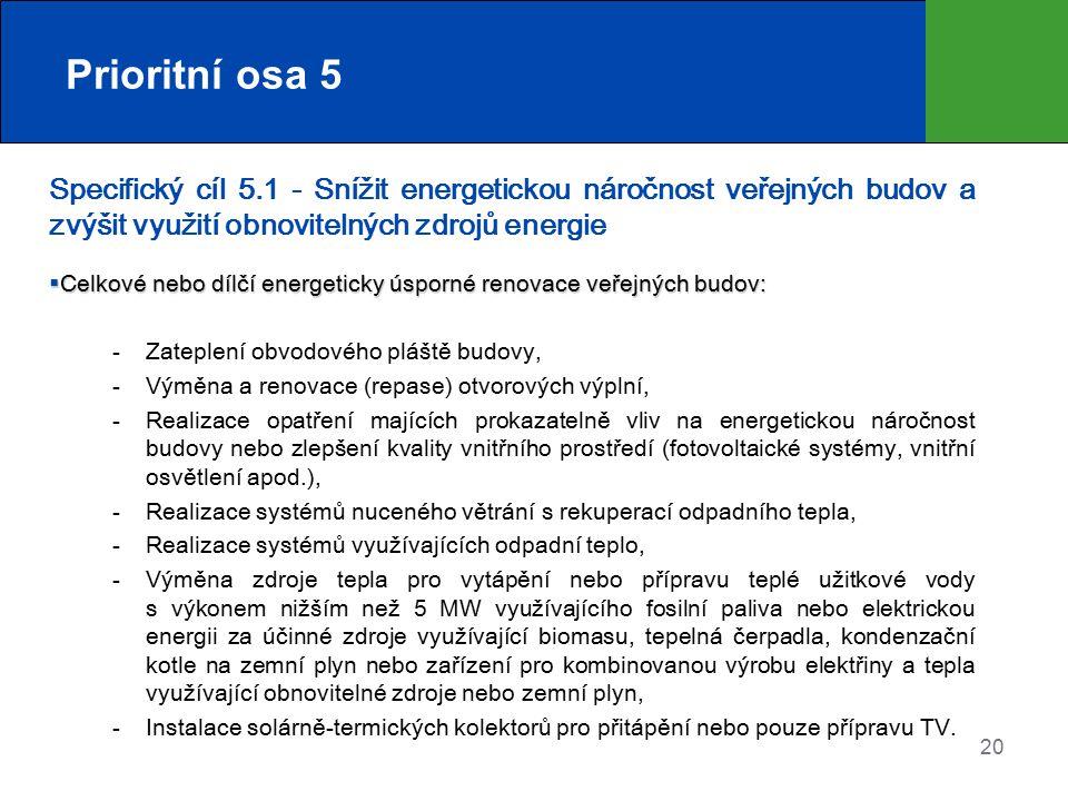 Prioritní osa 5 Specifický cíl 5.1 - Snížit energetickou náročnost veřejných budov a zvýšit využití obnovitelných zdrojů energie  Celkové nebo dílčí