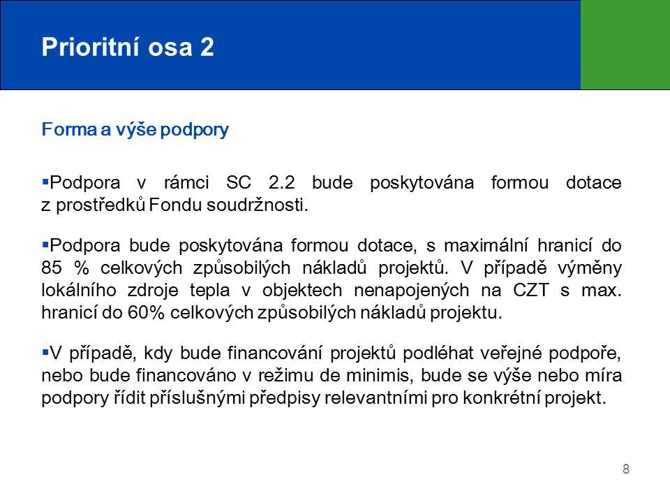 8 Prioritní osa 2 Forma a výše podpory  Podpora v rámci SC 2.2 bude poskytována formou dotace z prostředků Fondu soudržnosti.  Podpora bude poskytov
