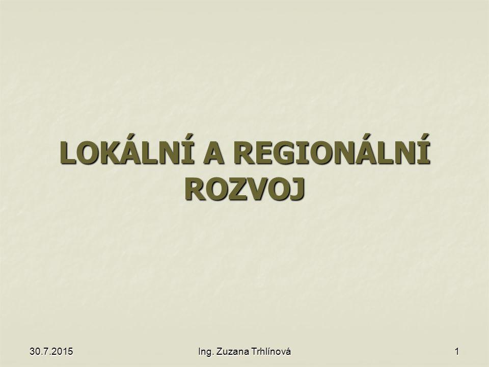 30.7.2015Ing. Zuzana Trhlínová1 LOKÁLNÍ A REGIONÁLNÍ ROZVOJ