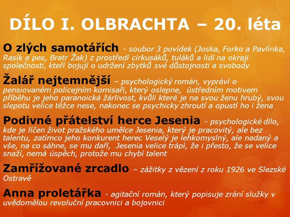 DÍLO I. OLBRACHTA – 20. léta O zlých samotářích - soubor 3 povídek (Joska, Forko a Pavlínka, Rasík a pes, Bratr Žak) z prostředí cirkusáků, tuláků a l