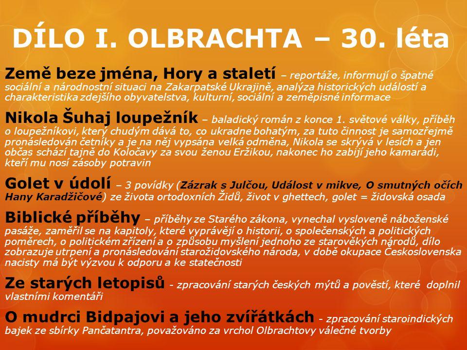 DÍLO I. OLBRACHTA – 30. léta Země beze jména, Hory a staletí – reportáže, informují o špatné sociální a národnostní situaci na Zakarpatské Ukrajině, a