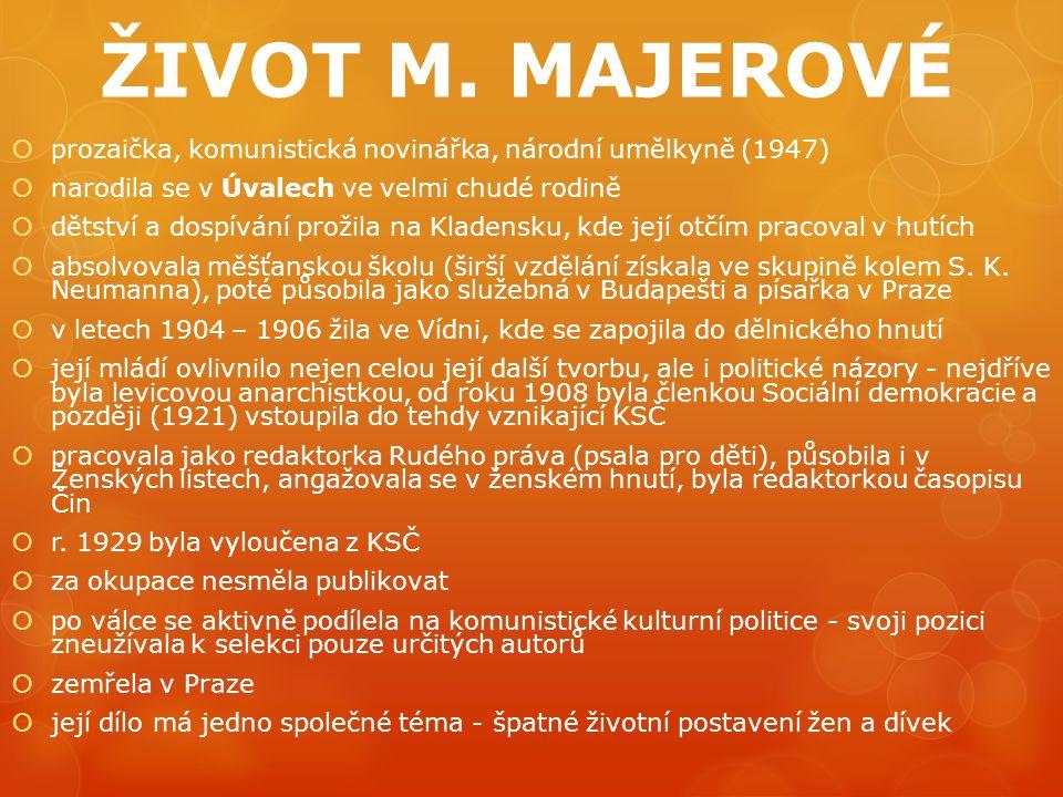 ŽIVOT M. MAJEROVÉ  prozaička, komunistická novinářka, národní umělkyně (1947)  narodila se v Úvalech ve velmi chudé rodině  dětství a dospívání pro