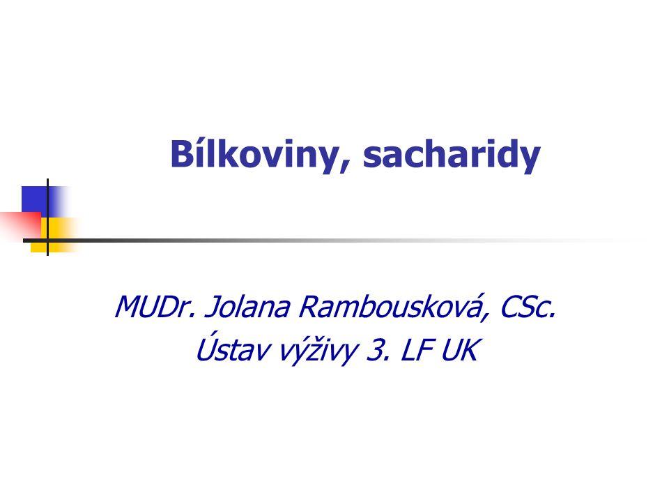 Bílkoviny, sacharidy MUDr. Jolana Rambousková, CSc. Ústav výživy 3. LF UK