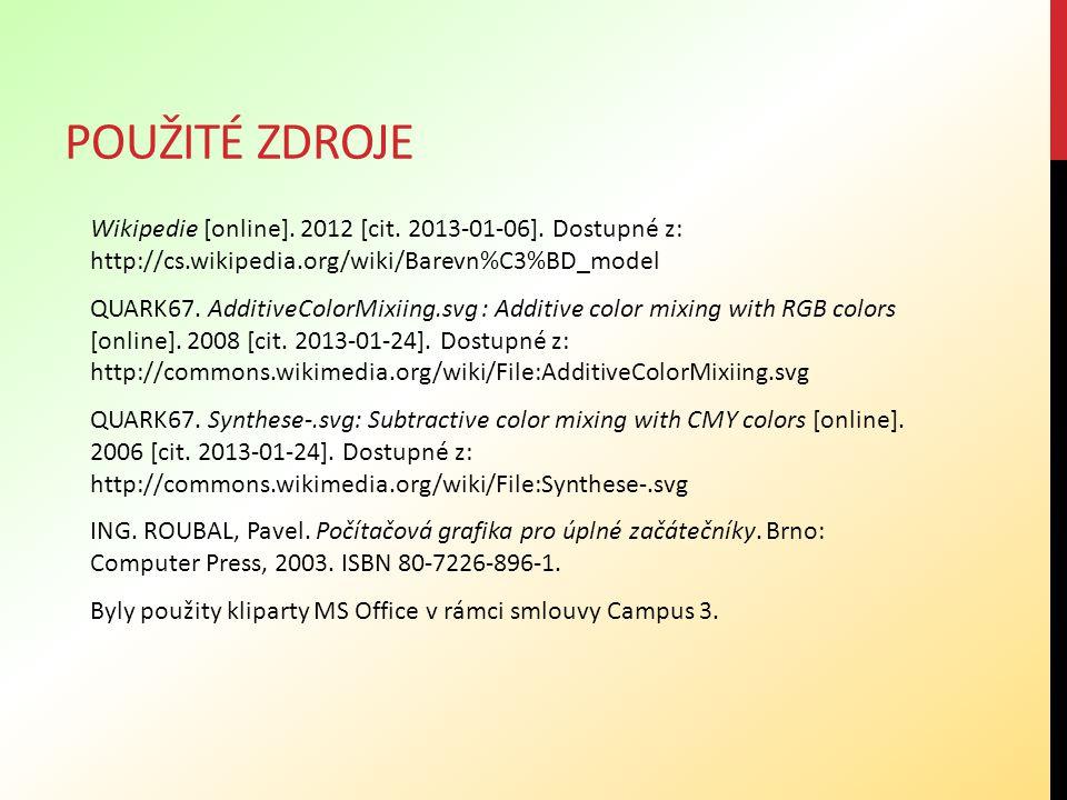 POUŽITÉ ZDROJE Wikipedie [online]. 2012 [cit. 2013-01-06]. Dostupné z: http://cs.wikipedia.org/wiki/Barevn%C3%BD_model QUARK67. AdditiveColorMixiing.s