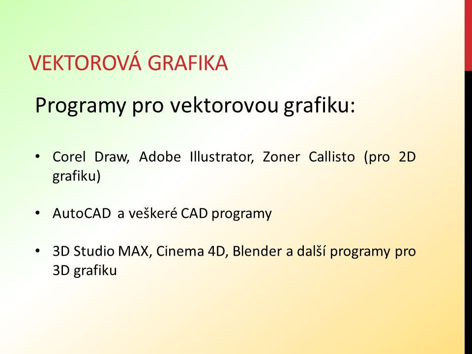 VEKTOROVÁ GRAFIKA Programy pro vektorovou grafiku: Corel Draw, Adobe Illustrator, Zoner Callisto (pro 2D grafiku) AutoCAD a veškeré CAD programy 3D St