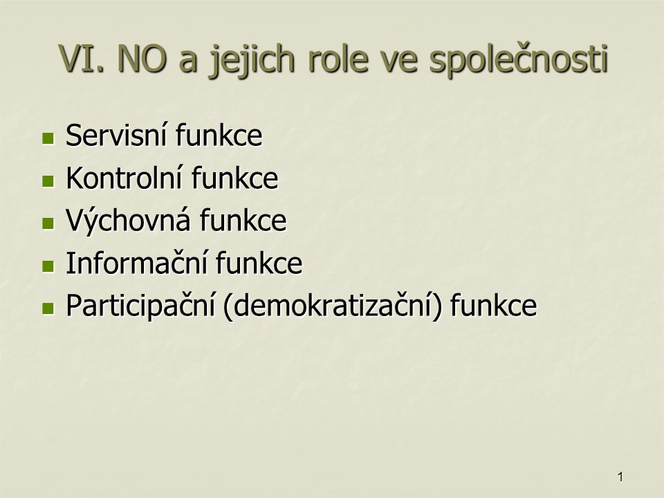 1 VI. NO a jejich role ve společnosti Servisní funkce Servisní funkce Kontrolní funkce Kontrolní funkce Výchovná funkce Výchovná funkce Informační fun
