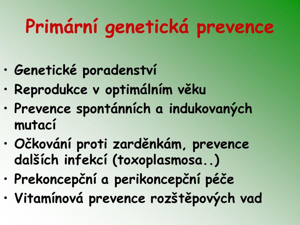 Primární genetická prevence Genetické poradenství Reprodukce v optimálním věku Prevence spontánních a indukovaných mutací Očkování proti zarděnkám, pr