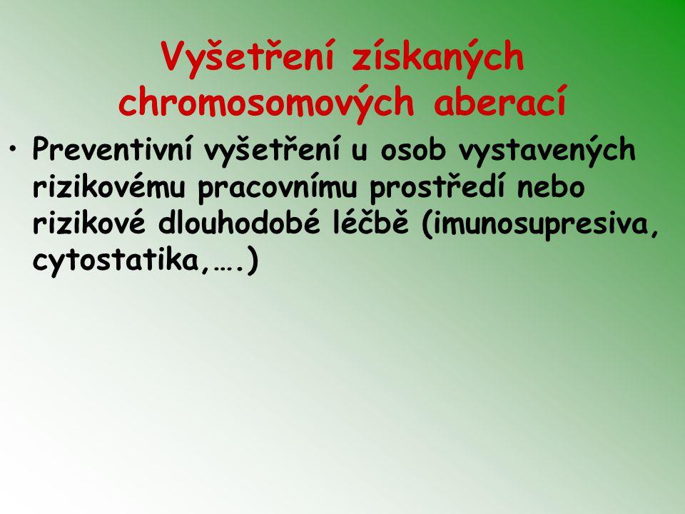 Vyšetření získaných chromosomových aberací Preventivní vyšetření u osob vystavených rizikovému pracovnímu prostředí nebo rizikové dlouhodobé léčbě (im