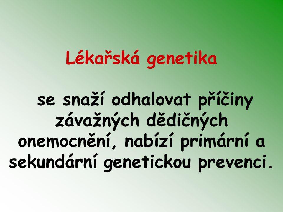 Zastoupení genetických chorob a vývojových vad podle etiologie 0,6 % populace má vrozenou chromosomovou aberaci incidence vážných monogenně podmíněných chorob odhadnuta na 0,36% u živě narozených novorozenců (studie na 1 000 000 dětí), méně než 10% se manisfestuje po pubertě až 80 % populace onemocní do konce života multifaktoriálně podmíněnou chorobou (genetická predispozice + vliv zevního prostředí)