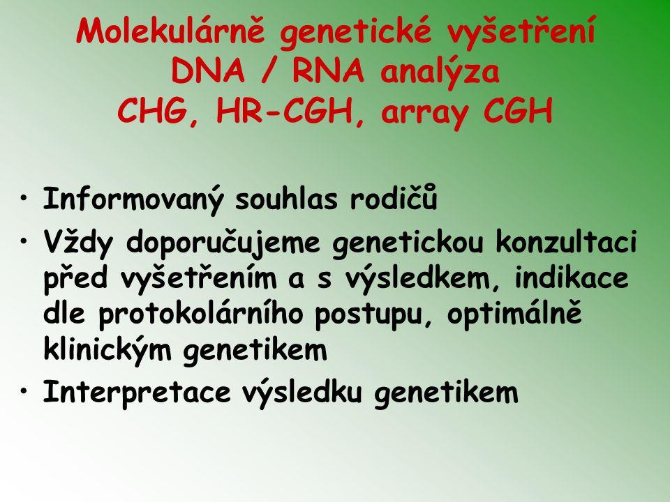 Molekulárně genetické vyšetření DNA / RNA analýza CHG, HR-CGH, array CGH Informovaný souhlas rodičů Vždy doporučujeme genetickou konzultaci před vyšet