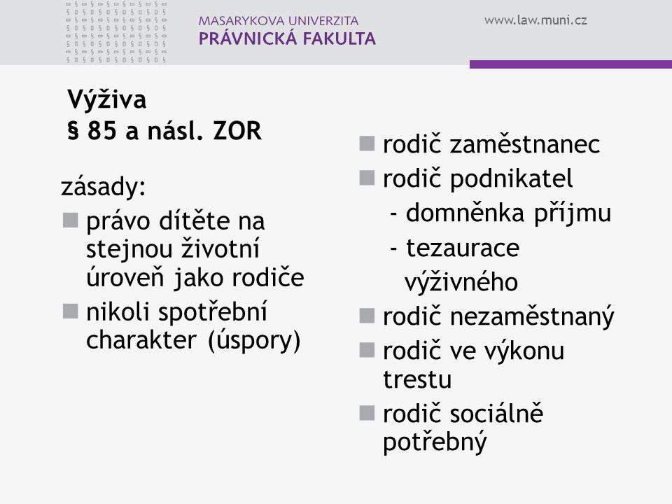 www.law.muni.cz Výživa § 85 a násl. ZOR zásady: právo dítěte na stejnou životní úroveň jako rodiče nikoli spotřební charakter (úspory) rodič zaměstnan