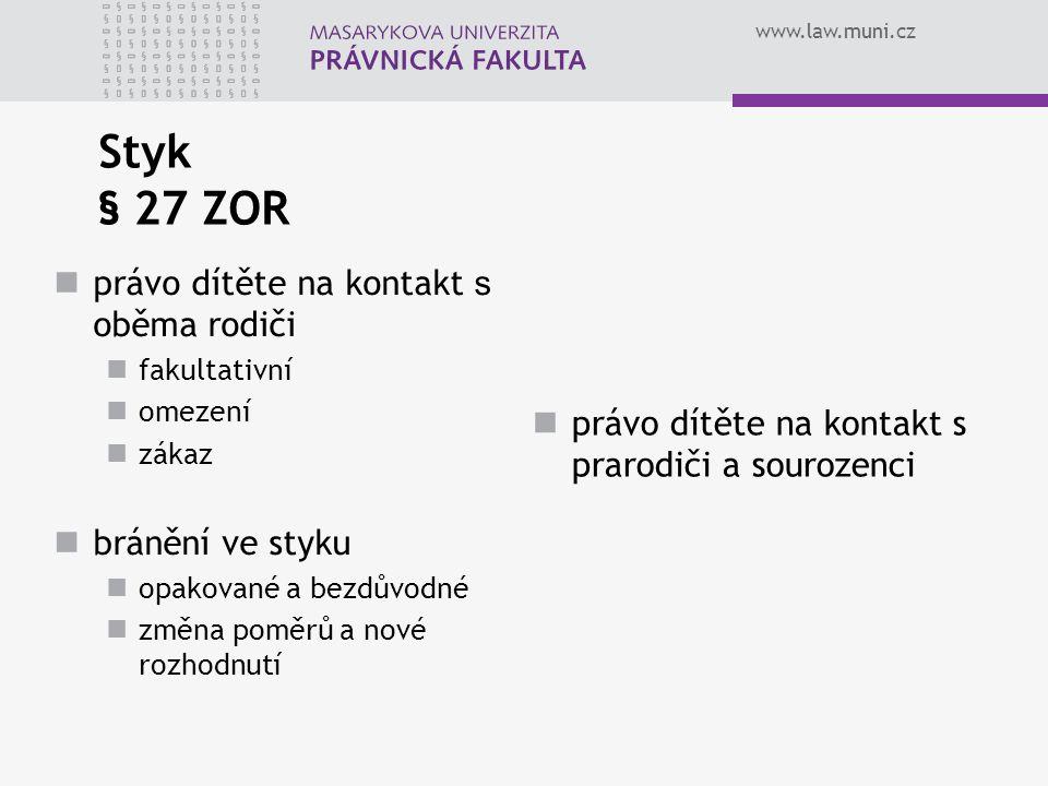 www.law.muni.cz Styk § 27 ZOR právo dítěte na kontakt s oběma rodiči fakultativní omezení zákaz bránění ve styku opakované a bezdůvodné změna poměrů a