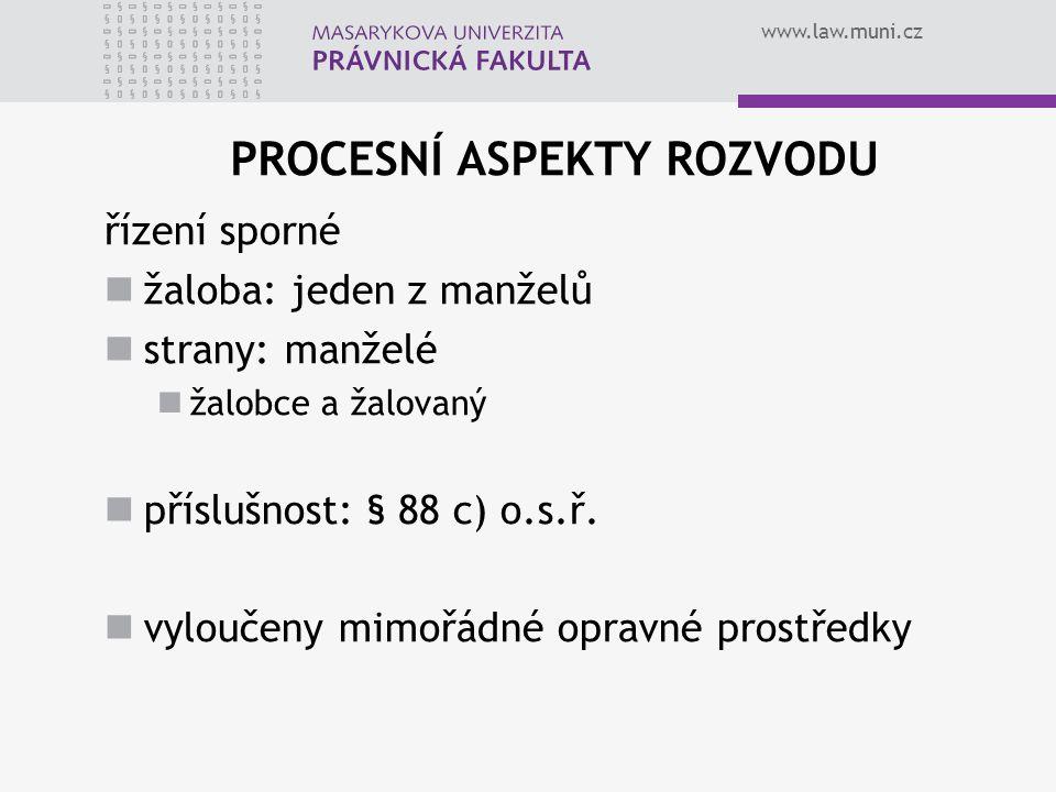 www.law.muni.cz PROCESNÍ ASPEKTY ROZVODU řízení sporné žaloba: jeden z manželů strany: manželé žalobce a žalovaný příslušnost: § 88 c) o.s.ř. vyloučen