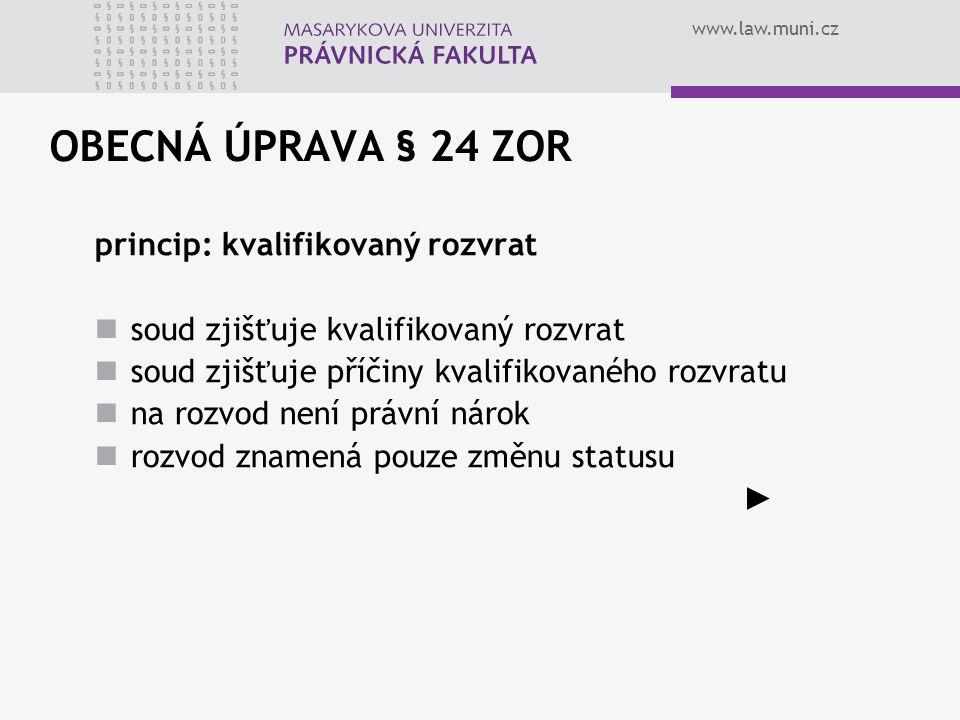 www.law.muni.cz OBECNÁ ÚPRAVA § 24 ZOR princip: kvalifikovaný rozvrat soud zjišťuje kvalifikovaný rozvrat soud zjišťuje příčiny kvalifikovaného rozvra