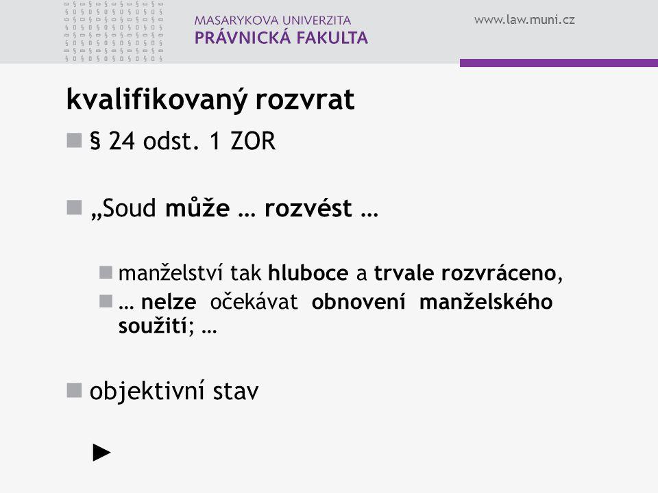 """www.law.muni.cz kvalifikovaný rozvrat § 24 odst. 1 ZOR """"Soud může … rozvést … manželství tak hluboce a trvale rozvráceno, … nelze očekávat obnovení ma"""
