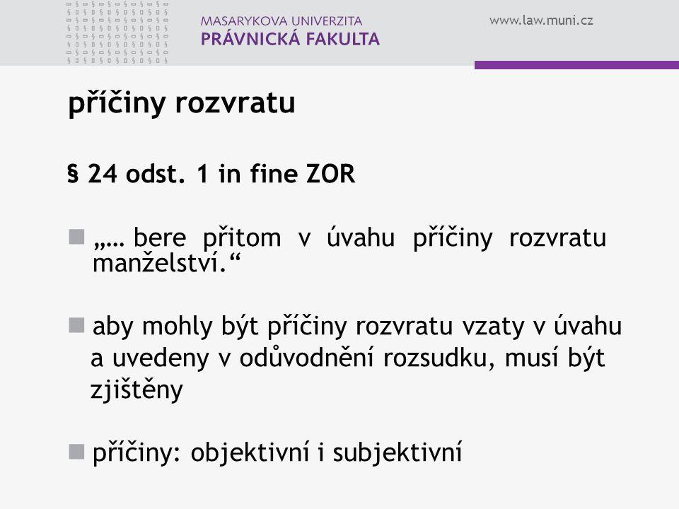 """www.law.muni.cz příčiny rozvratu § 24 odst. 1 in fine ZOR """"… bere přitom v úvahu příčiny rozvratu manželství."""" aby mohly být příčiny rozvratu vzaty v"""