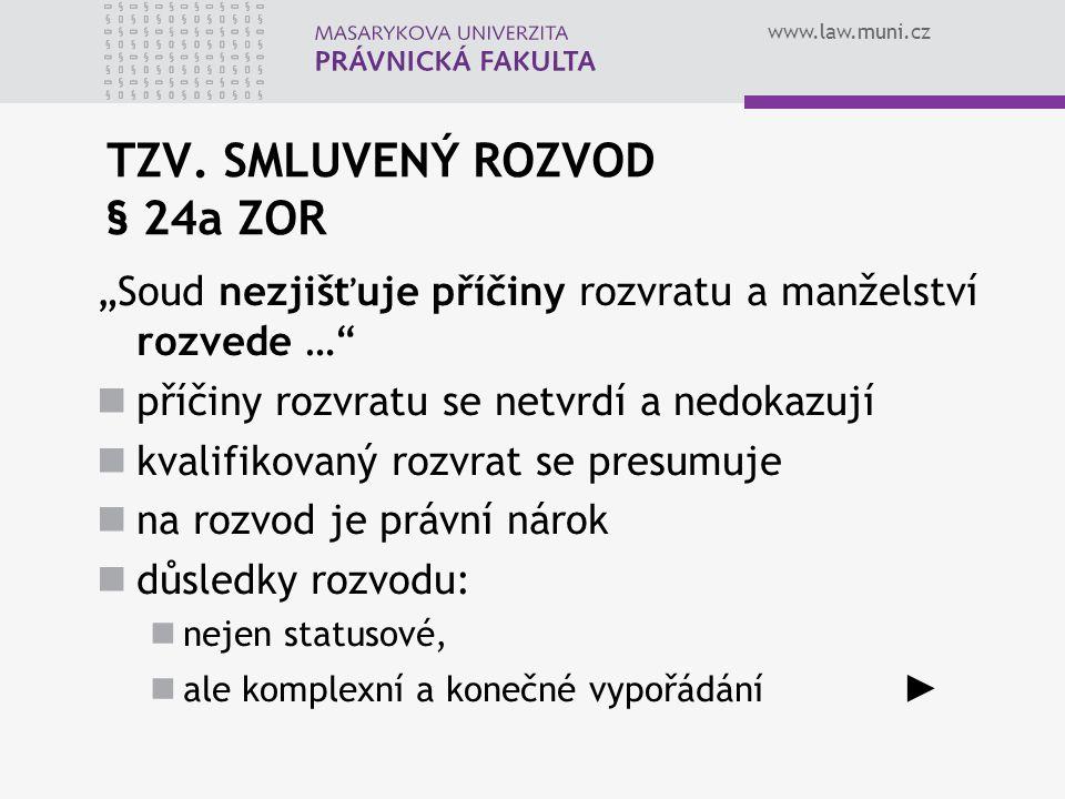 """www.law.muni.cz TZV. SMLUVENÝ ROZVOD § 24a ZOR """"Soud nezjišťuje příčiny rozvratu a manželství rozvede …"""" příčiny rozvratu se netvrdí a nedokazují kval"""
