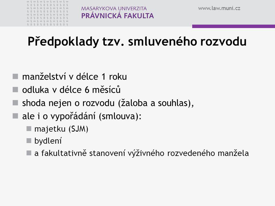 www.law.muni.cz Předpoklady tzv. smluveného rozvodu manželství v délce 1 roku odluka v délce 6 měsíců shoda nejen o rozvodu (žaloba a souhlas), ale i