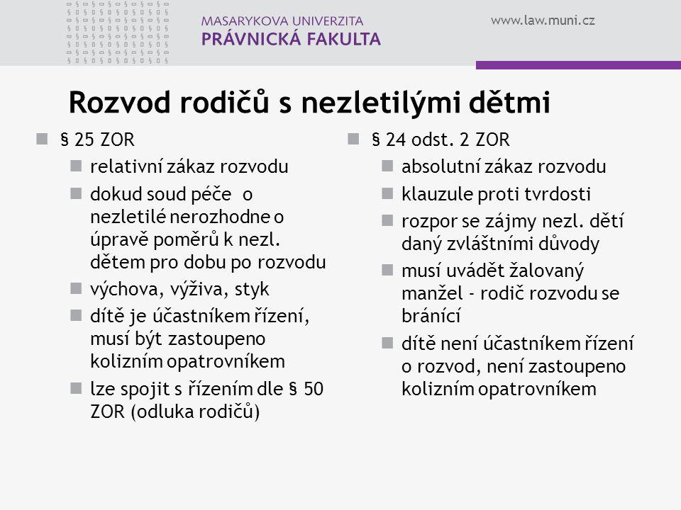 www.law.muni.cz Rozvod rodičů s nezletilými dětmi § 25 ZOR relativní zákaz rozvodu dokud soud péče o nezletilé nerozhodne o úpravě poměrů k nezl. děte