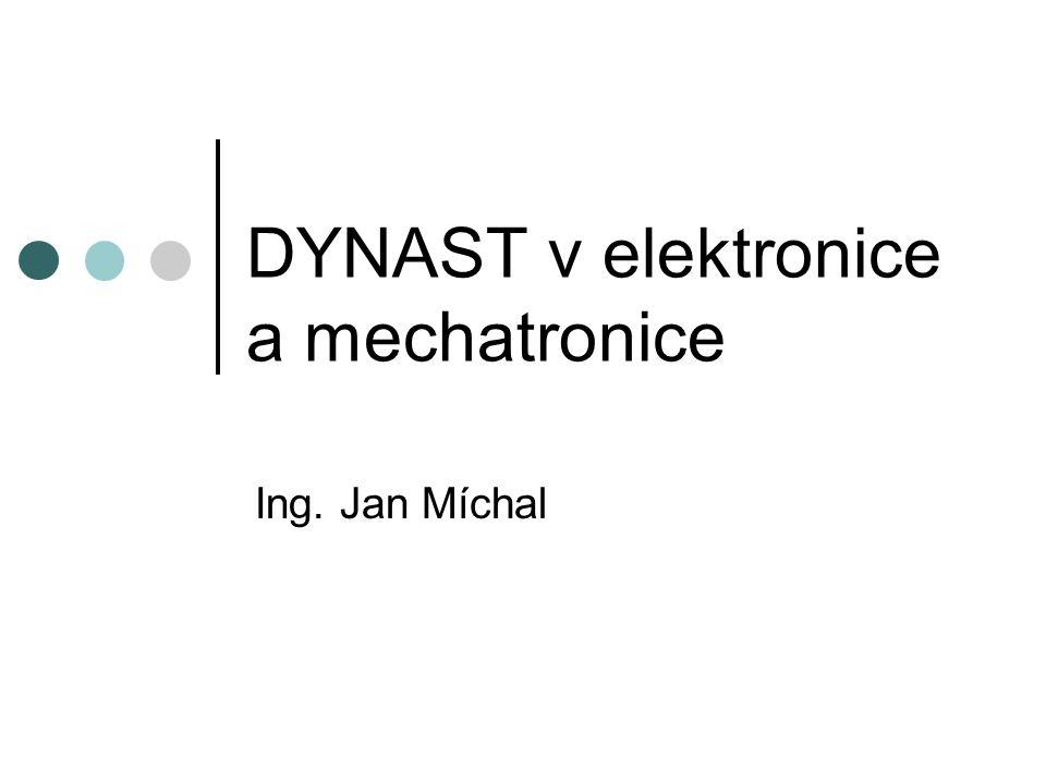 DYNAST v elektronice a mechatronice Ing. Jan Míchal