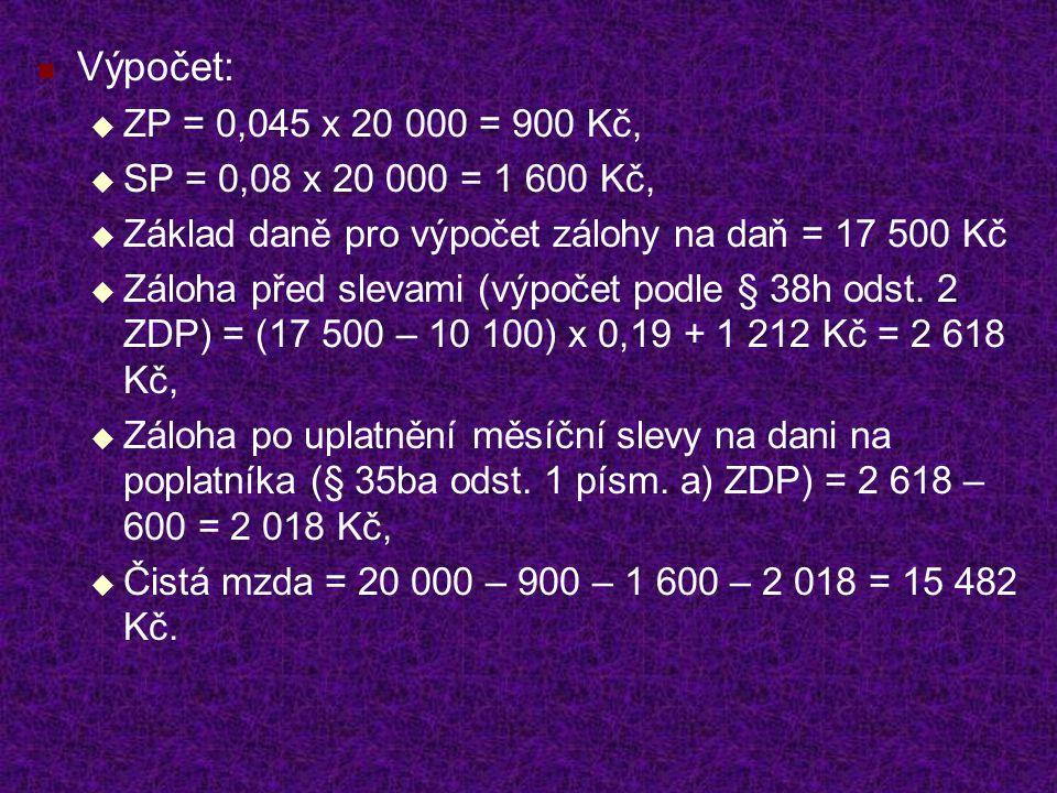 Výpočet:  ZP = 0,045 x 20 000 = 900 Kč,  SP = 0,08 x 20 000 = 1 600 Kč,  Základ daně pro výpočet zálohy na daň = 17 500 Kč  Záloha před slevami (výpočet podle § 38h odst.
