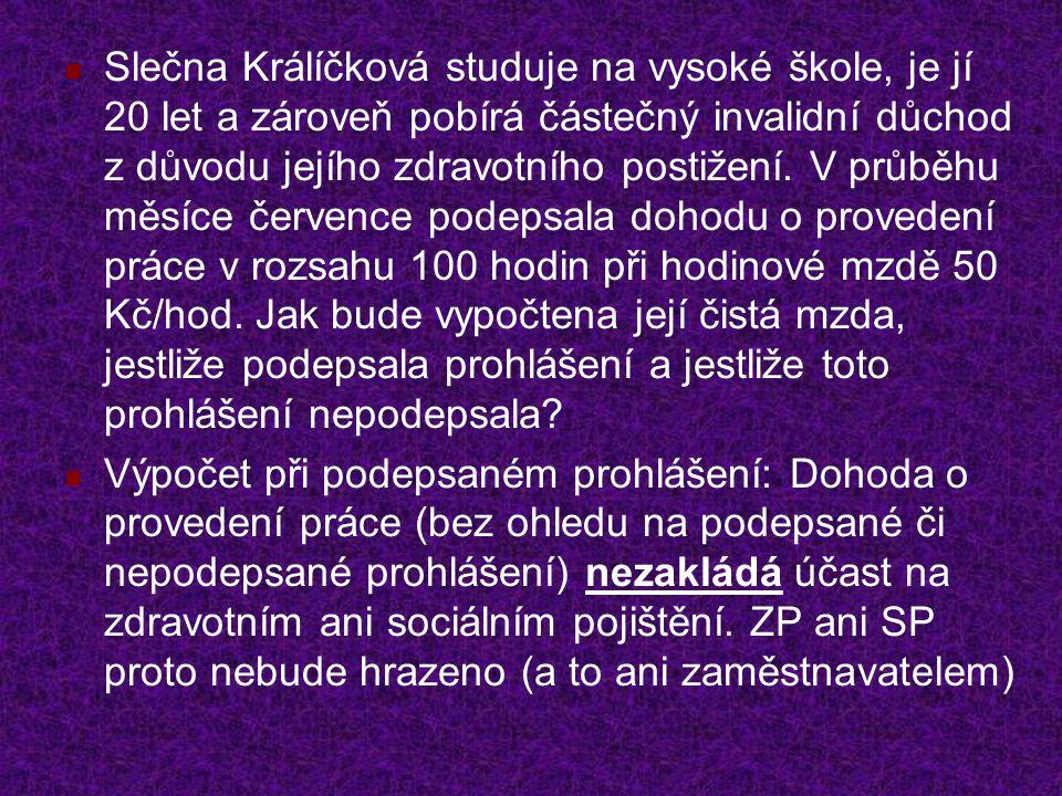 Slečna Králíčková studuje na vysoké škole, je jí 20 let a zároveň pobírá částečný invalidní důchod z důvodu jejího zdravotního postižení.