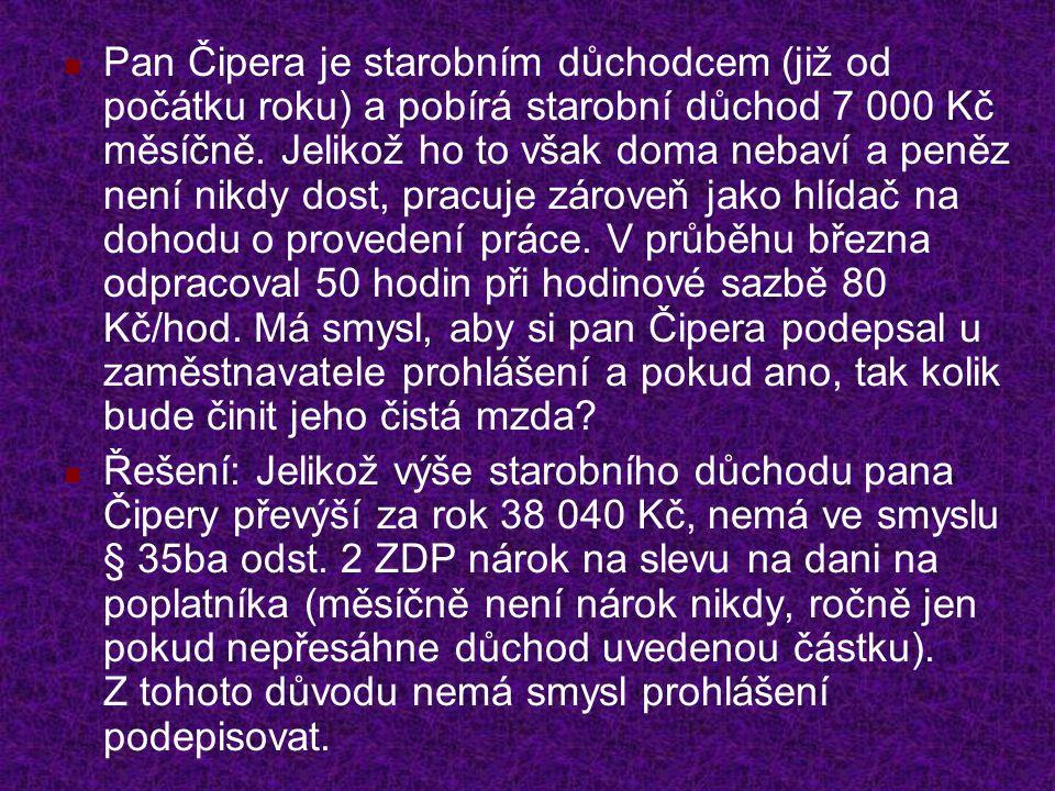 Pan Čipera je starobním důchodcem (již od počátku roku) a pobírá starobní důchod 7 000 Kč měsíčně.