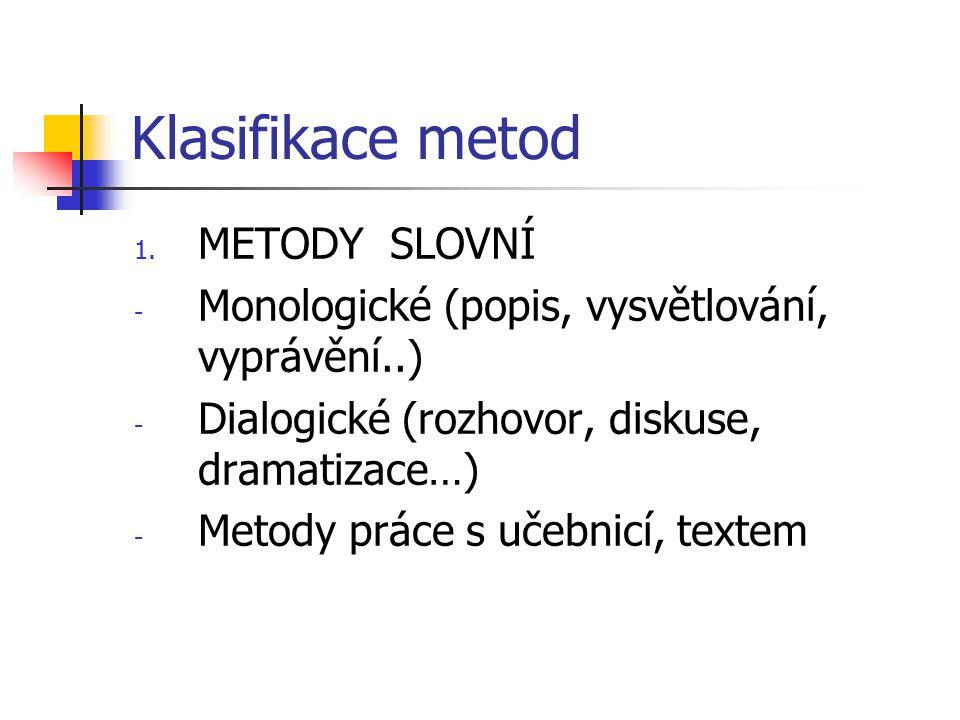 Klasifikace metod 1. METODY SLOVNÍ - Monologické (popis, vysvětlování, vyprávění..) - Dialogické (rozhovor, diskuse, dramatizace…) - Metody práce s uč