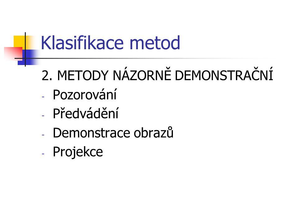 Klasifikace metod 2. METODY NÁZORNĚ DEMONSTRAČNÍ - Pozorování - Předvádění - Demonstrace obrazů - Projekce