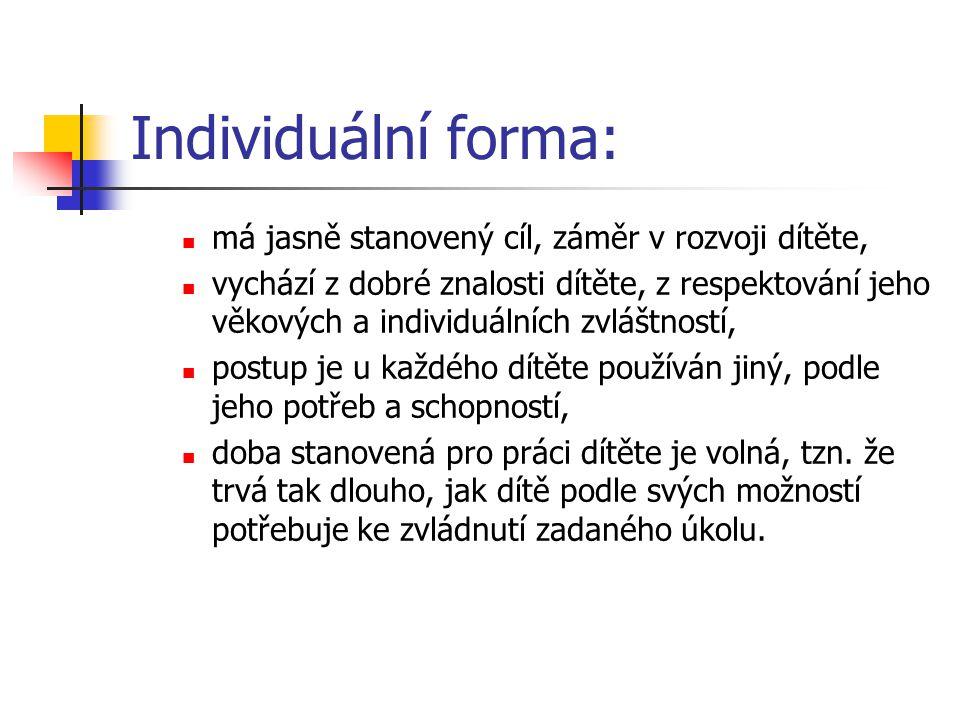 Skupinová forma: Jedná se o způsob, při kterém děti pracují ve skupinách o různém počtu.